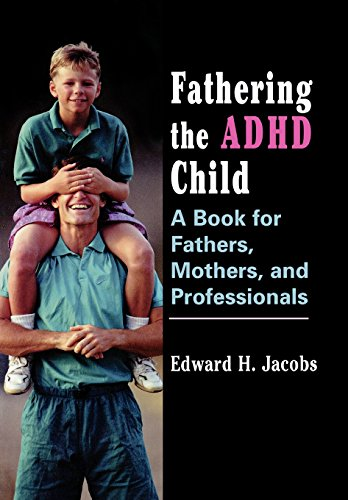 Fathering the ADHD Child: A Book for Fathers, Mothers, and Professionals