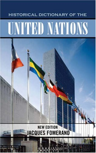 Historical Dictionary of the United Nations (Historical Dictionaries of International Organizations)