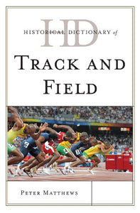 Historical Dictionary of Track and Field (Historical Dictionaries of Sports)
