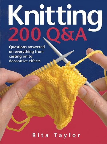 Knitting: 200 Q&A: Questions Answered on Everything from Casting On to Decorative Effects