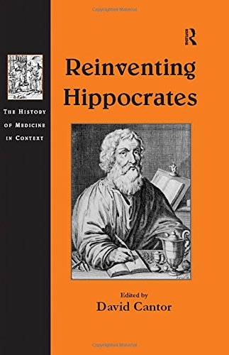 Reinventing Hippocrates (The History of Medicine in Context)