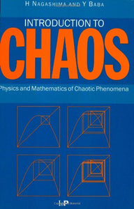 Introduction to Chaos: Physics and Mathematics of Chaotic Phenomena