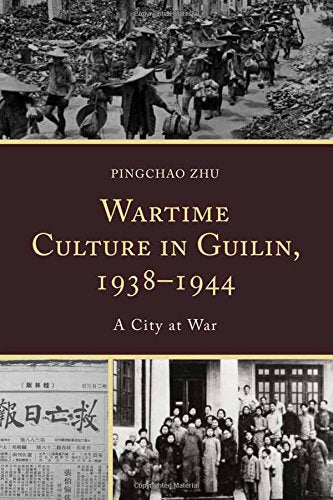 Wartime Culture in Guilin, 19381944: A City at War