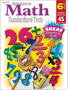 Steck-Vaughn Higher Scores on Math Standardized Tests: Student Test  Grade 6