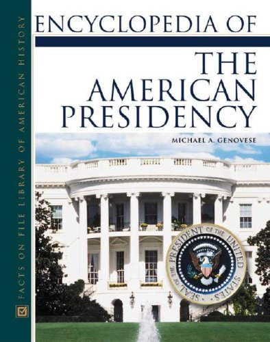 Encyclopedia of the American Presidency (Facts on File Library of American History)