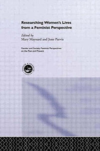 Researching Women's Lives From A Feminist Perspective (Feminist Perspectives on the Past & Present)