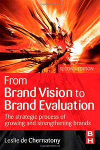 From Brand Vision to Brand Evaluation, Second Edition: The strategic process of growing and strengthening brands