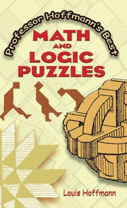 Professor Hoffmann's Best Math and Logic Puzzles (Dover Recreational Math)