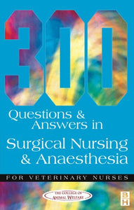 300 Questions and Answers in Surgical Nursing and Anaesthesia for Veterinary Nurses, 1e (Veterinary Nursing)