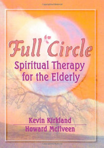Full Circle: Spiritual Therapy for the Elderly (Haworth Activities Management)