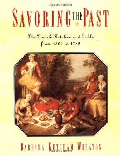 Savoring The Past: The French Kitchen And Table From 1300 To 1789