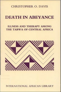 Death in Abeyance: Illness and Therapy among the Tabwa of Central Africa (International African Library EUP)