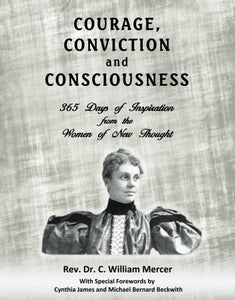 Courage, Conviction And Consciousness: 365 Days Of Inspiration From The Women Of New Thought