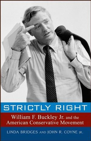 Strictly Right: William F. Buckley Jr. And The American Conservative Movement