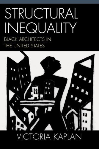 Structural Inequality: Black Architects in the United States (Perspectives on a Multiracial America)