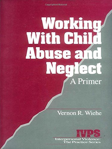Working with Child Abuse and Neglect: A Primer (Interpersonal Violence: The Practice Series)