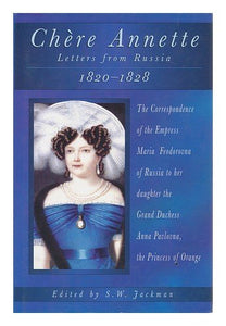 Chere Annette: Letters from Russia 1820-1828 : The Correspondence of the Empress Maria Feodorovna of Russia to Her Daughter the Grand Duchess Anna P (Biography, Letters & Diaries)