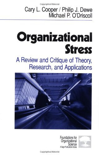 Organizational Stress: A Review and Critique of Theory, Research, and Applications (Foundations for Organizational Science)