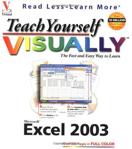 Teach Yourself VISUALLY Excel 2003 (Visual Read Less, Learn More)