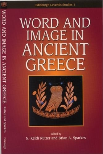 Word And Image In Ancient Greece (Edinburgh Leventis Studies EUP)
