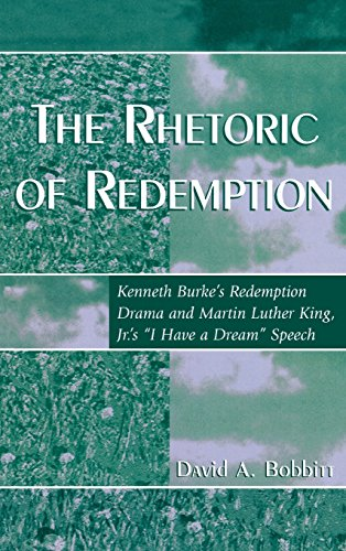 The Rhetoric of Redemption: Kenneth Burke's Redemption Drama and Martin Luther King, Jr.'s 'I Have a Dream' Speech (Communication, Media, and Politics)