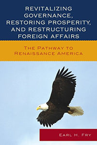 Revitalizing Governance, Restoring Prosperity, and Restructuring Foreign Affairs: The Pathway to Renaissance America