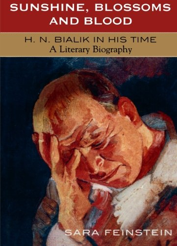 Sunshine, Blossoms and Blood: H.N. Bialik In His Time: A Literary Biography
