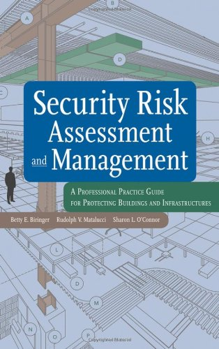Security Risk Assessment And Management: A Professional Practice Guide For Protecting Buildings And Infrastructures
