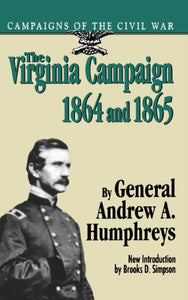 The Virginia Campaign, 1864 And 1865 (Campaigns of the Civil War)