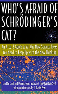 Who'S Afraid Of Schrdinger'S Cat? An A-To-Z Guide To All The New Science Ideas You Need To Keep Up With The New Thinking