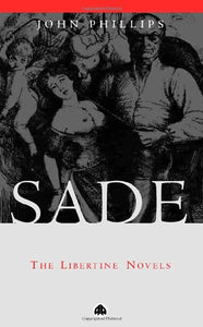 Sade: The Libertine Novels