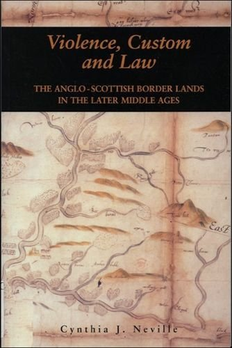 Violence, Custom, and the Law: Violence, Custom and Law: The Anglo-Scottish Border Lands in the Later Middle Ages