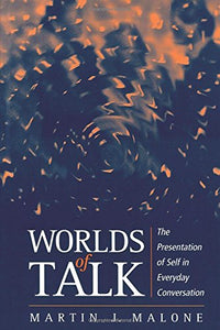 Worlds of Talk: The Presentation of Self in Everyday Conversation
