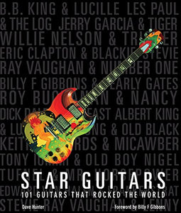 Star Guitars: 101 Guitars That Rocked The World