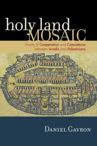 Holy Land Mosaic: Stories of Cooperation and Coexistence between Israelis and Palestinians