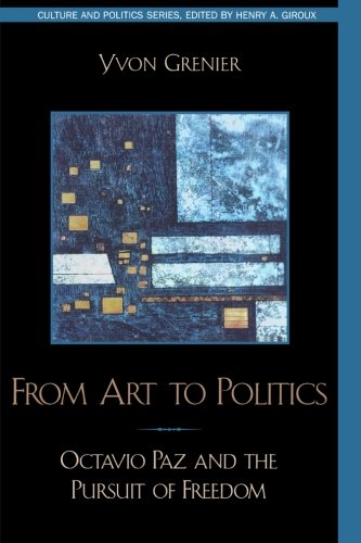 From Art to Politics: Octavio Paz and the Pursuit of Freedom (Culture and Politics Series)