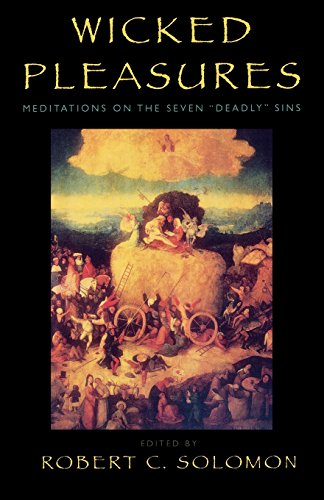 Wicked Pleasures: Meditations on the Seven 'Deadly' Sins