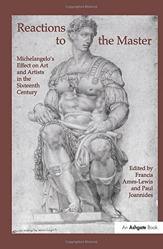 Reactions to the Master: Michelangelo's Effect on Art and Artists in the Sixteenth Century