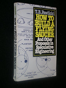How to Build a Flying Saucer: And Other Proposals in Speculative Engineerings