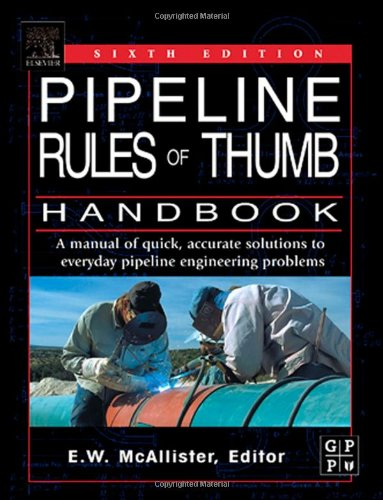 Pipeline Rules of Thumb Handbook, Sixth Edition: A Manual of Quick, Accurate Solutions to Everyday Pipeline Engineering Problems