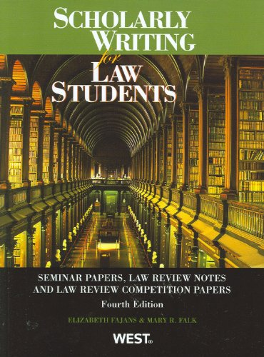 Scholarly Writing For Law Students, Seminar Papers, Law Review Notes And Law Review Competition Papers, 4Th (Coursebook)
