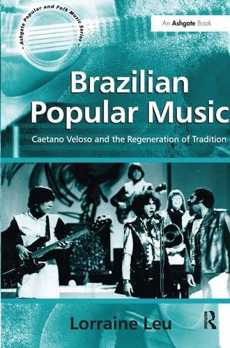 Brazilian Popular Music: Caetano Veloso and the Regeneration of Tradition (Ashgate Popular and Folk Music Series)