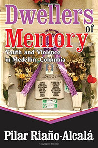 Dwellers of Memory: Youth and Violence in Medellin, Colombia (Memory and Narrative)