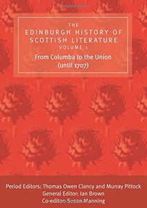 The Edinburgh History of Scottish Literature, Volume One: From Columba to the Union (until 1707): The Edinburgh History of Scottish Literature: From ... History of Scottish Literature EUP) (vol. 1)