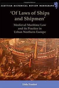 'Of Laws of Ships and Shipmen': Medieval Maritime Law and its Practice in Urban Northern Europe (Scottish Historical Review Monographs)