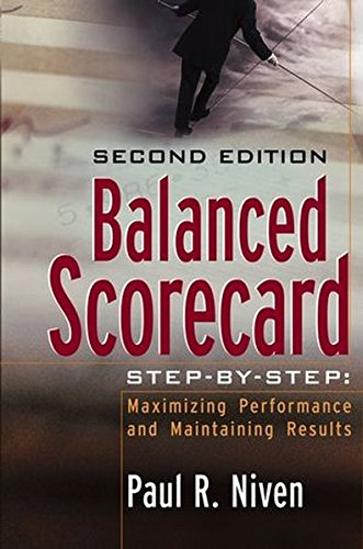 Balanced Scorecard Step-By-Step: Maximizing Performance And Maintaining Results