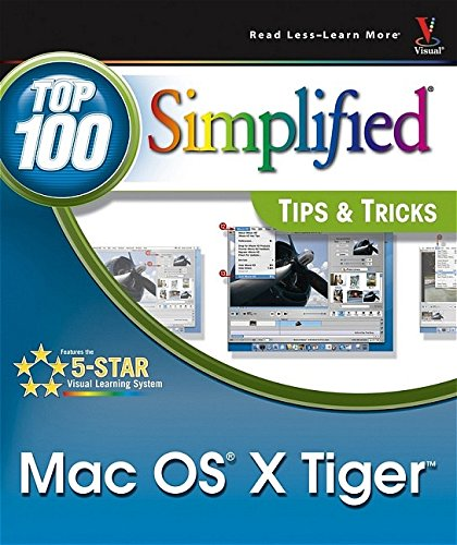 Mac OS X Tiger: Top 100 Simplified Tips and Tricks (Top 100 Simplified Tips & Tricks)