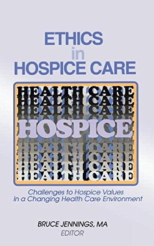 Ethics in Hospice Care: Challenges to Hospice Values in a Changing Health Care Environment (Monograph Published Simultaneously As the Hospice Journal , Vol 12, No 2)