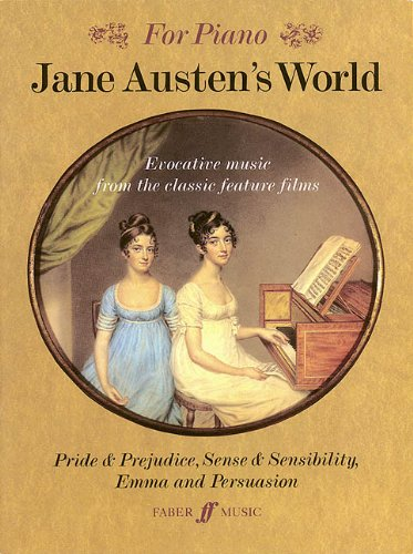 Jane Austen'S World: Evocative Music From The Classic Feature Films Pride & Prejudice, Sense & Sensibility, Emma, And Persuasion - For Piano
