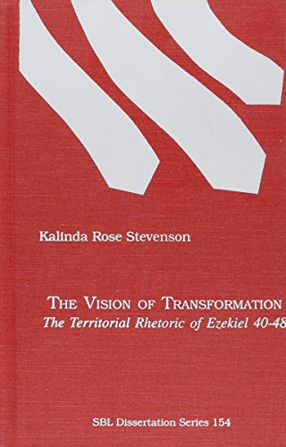 The Vision of Transformation: The Territorial Rhetoric of Ezekiel 40-48